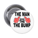 The Man Behind the Bump T-Shirts.png Pinback Button