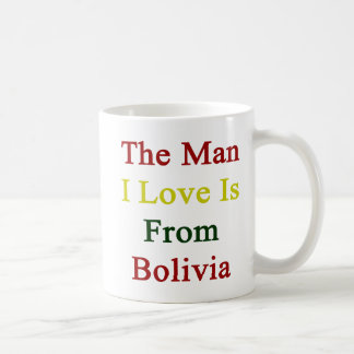 The Man I Love Is From Bolivia Classic White Coffee Mug