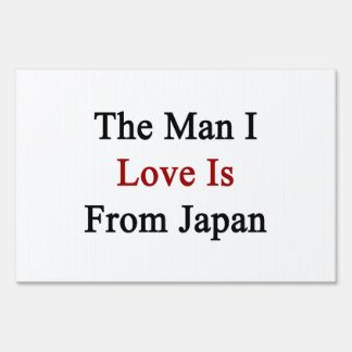 The Man I Love Is From Japan Yard Signs
