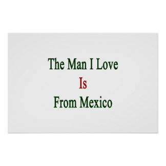 The Man I Love Is From Mexico Poster