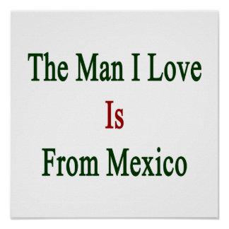 The Man I Love Is From Mexico Posters