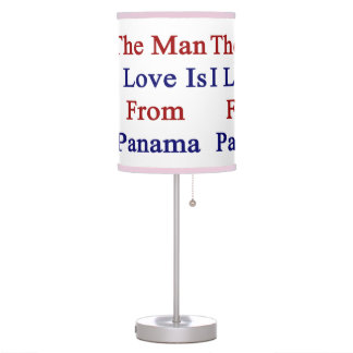 The Man I Love Is From Panama Table Lamp