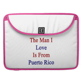 The Man I Love Is From Puerto Rico Sleeves For MacBooks