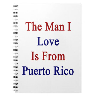 The Man I Love Is From Puerto Rico Spiral Notebooks