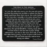 """&#39;The Man In The Arena&#39; Mousepad<br><div class=""""desc"""">&#39;The Man In The Arena&#39; Mousepad- Excerpt from the speech &quot;Citizenship In A Republic&quot; &quot;It is not the critic who counts; not the man who points out how the strong man stumbles, or where the doer of deeds could have done them better. The credit belongs to the man who is...</div>"""