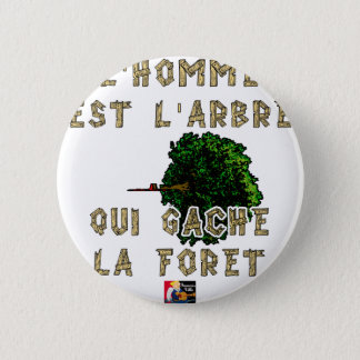 The Man is the Tree which Gâche the Forest Pinback Button