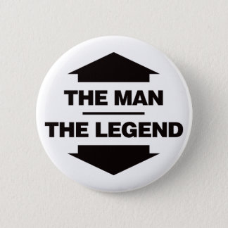 The Man The Legend - Black Pinback Button