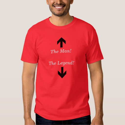 The Man! The Legend! T-shirts