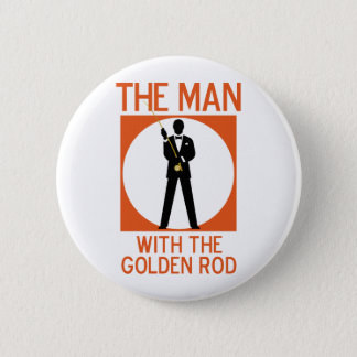 The Man With The Golden Rod Pinback Button