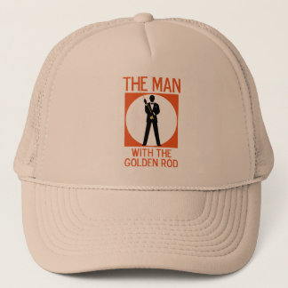 The Man With The Golden Rod Trucker Hat