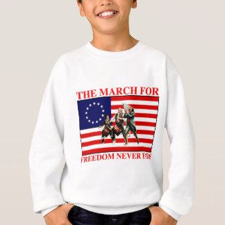the march for freedom never ends sweatshirt