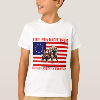 the march for freedom never ends T-Shirt