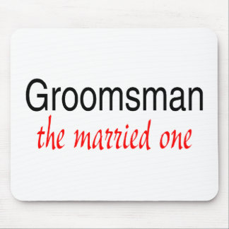 The Married One (Groomsman) Mouse Pad