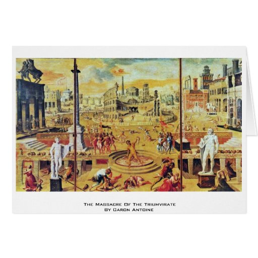 The Massacre Of The Triumvirate By Caron Antoine Card