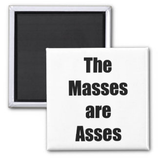 The Masses are Asses Magnet