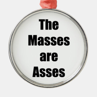 The Masses are Asses Metal Ornament