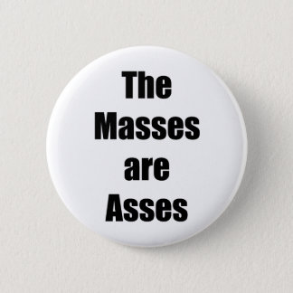 The Masses are Asses Pinback Button