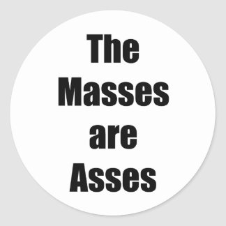 The Masses are Asses Stickers