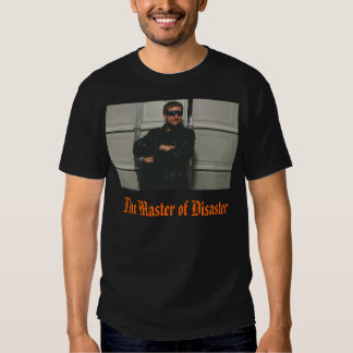 The Master of Disaster Tee Shirts