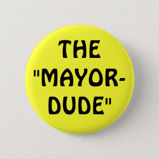 "THE""MAYOR-DUDE"" BUTTON"