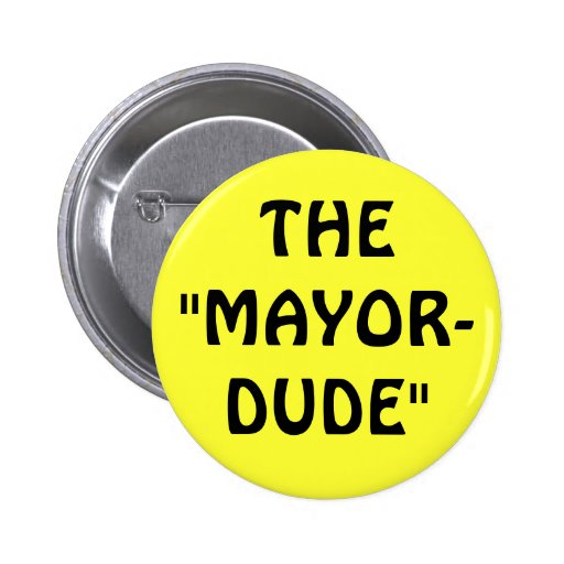 """THE""""MAYOR-DUDE"""" PINBACK BUTTON"""