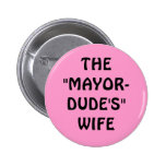 "THE""MAYOR-DUDE'S""WIFE 2 INCH ROUND BUTTON"