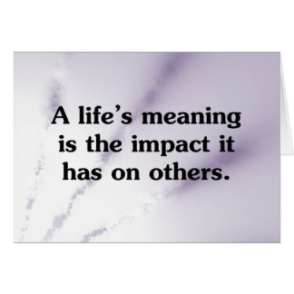 The meaning of life is helping others cards