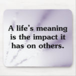 The meaning of life is helping others mouse pad