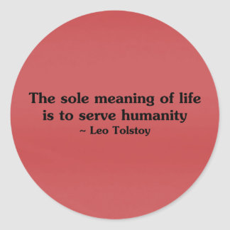 The meaning of life is to serve humanity classic round sticker
