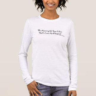 "The Meaning Of  Rose Colors""Red Is Love And Res... Long Sleeve T-Shirt"