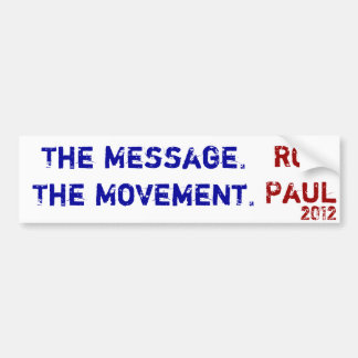 The Message The Movement Ron Paul 2012 Bumper Stickers