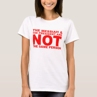 The Messiah & the President are NOT the same perso T-Shirt