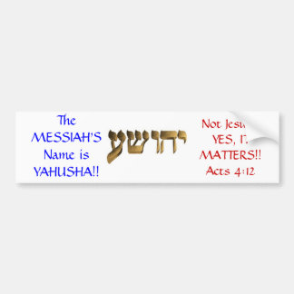 The Messiah's Name is Yahusha!! Bumper Stickers