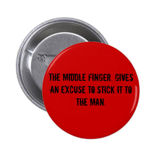 The middle finger, gives an excuse to stick it ... 2 inch round button