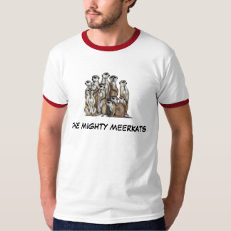 THE MIGHTY MEERKATS T-SHIRT