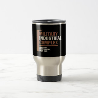 The Military Industrial Complex Travel Mug