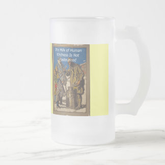 The Milk of Human Kindness Is Not Pasteurized Frosted Glass Beer Mug