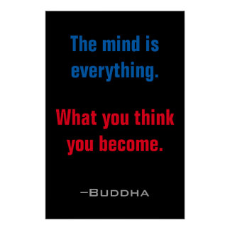 The mind is everything Buddha Quotes Inspirational Poster
