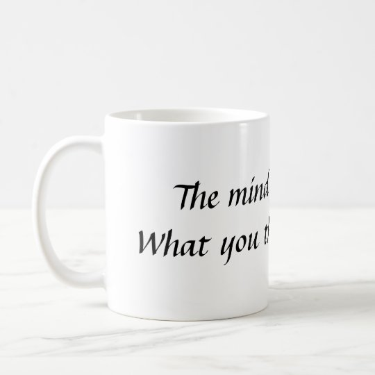 The mind is everything.  What you think you bec... Coffee Mug