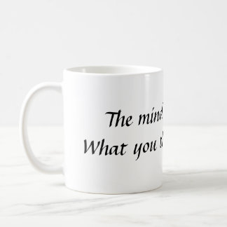 The mind is everything.  What you think you bec... Mugs