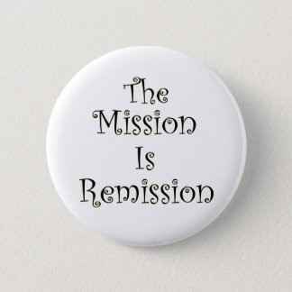 The Mission Is Remission Pinback Button