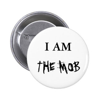 THE MOB, I AM PINBACK BUTTON