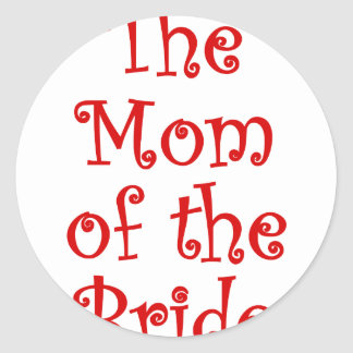 The Mom of the Bride Round Sticker