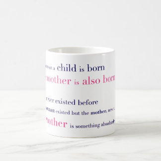 The moment a child is born the mother is also coffee mug