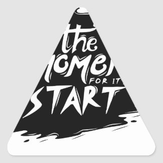 The Moment for its start Triangle Sticker
