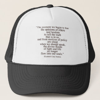 The moment we begin to fear the opinions of others trucker hat