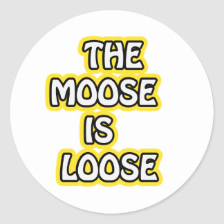 The Moose is Loose Classic Round Sticker