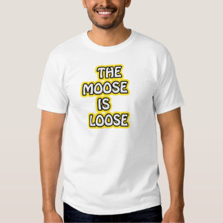 The Moose is Loose T-Shirt