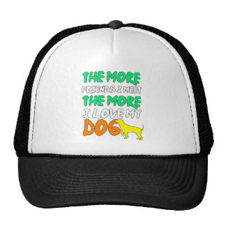 The More Friends I Meet The More I Love My Dog Trucker Hat