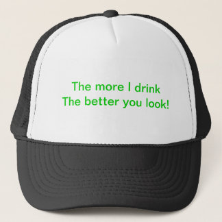 """The more I drink The better you look!"" hat"